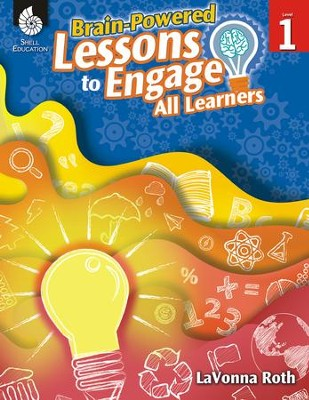 Brain-Powered Lessons to Engage All Learners Level 1  -     By: LaVonna Roth