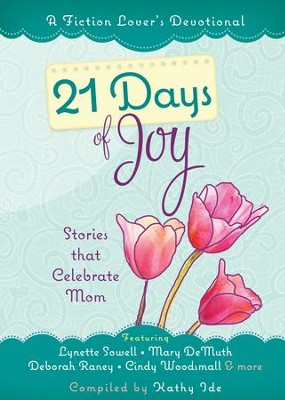 21 Days of Joy: Stories that Celebrate Mom - eBook  -     By: Kathy Ide