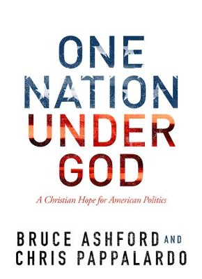 One Nation Under God: A Christian Hope for American Politics - eBook  -     By: Bruce Ashford, Chris Pappalardo