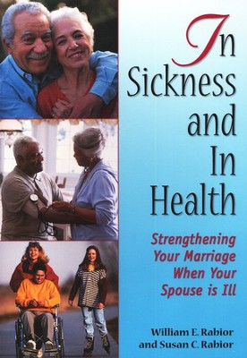 In Sickness and in Health: Strengthening Your Marriage When Your Spouse is Ill  -     By: William E. Rabior, Susan C. Rabior