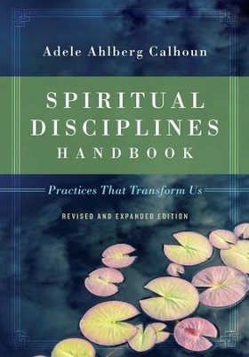 Spiritual Disciplines Handbook: Practices That Transform Us / Revised - eBook  -     By: Adele Ahlberg Calhoun