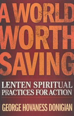 A World Worth Saving: Lenten Spiritual Practices for Action  -     By: George Hovaness Donigian