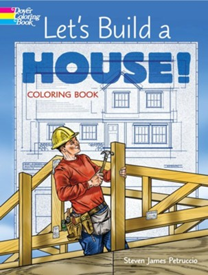 Let's Build a House! Coloring Book  -     By: Steven James Petruccio