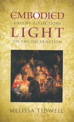 Embodied Light: Advent Reflections on the Incarnation  -     By: Melissa Tidwell