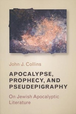 Apocalypse, Prophecy, and Pseudepigraphy: On Jewish Apocalyptic Literature - eBook  -     By: John J. Collins