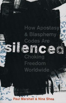 Silenced: How Apostasy and Blasphemy Codes are Choking  Freedom Worldwide  -     By: Paul Marshall, Nina Shea