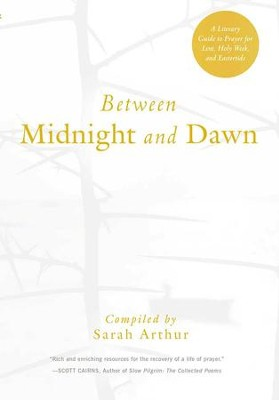 Between Midnight and Dawn: A Literary Guide to Prayer for Lent, Holy Week, and Eastertide - eBook  -     By: Sarah Arthur