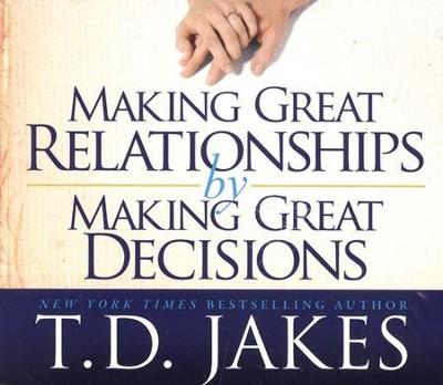 Making Great Relationships  by Making Great Decisions  -