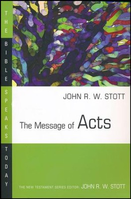 The Message of Acts: The Bible Speaks Today [BST]   -     Edited By: John Stott     By: John Stott