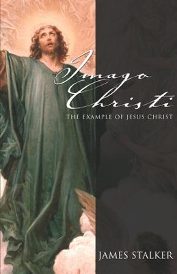Imago Christi: The Example of Jesus Christ - eBook  -     By: James Stalker