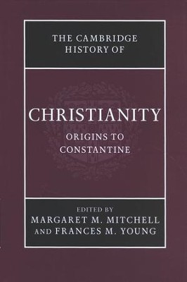 Origins to Constantine, Volume 1: Cambridge History of Christianity  -     Edited By: Margaret M. Mitchell, Frances Young