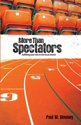 More than Spectators: Fulfilling Your Role In the Local Church - eBook  -     By: Paul Downey