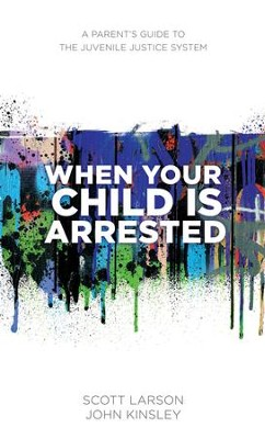 When Your Child Is Arrested: A Parent's Guide to the Juvenile Justice System - eBook  -     By: John Kinsley, Scott Larson