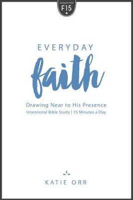 Everyday Faith: Drawing Near to His Presence - eBook  -     By: Katie Orr