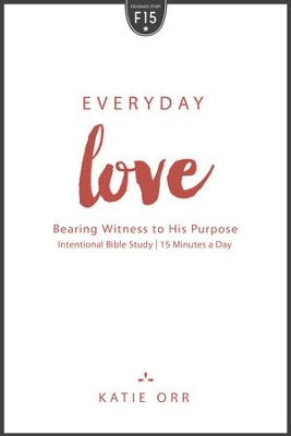 Everyday Love: Bearing Witness to His Purpose - eBook  -     By: Katie Orr