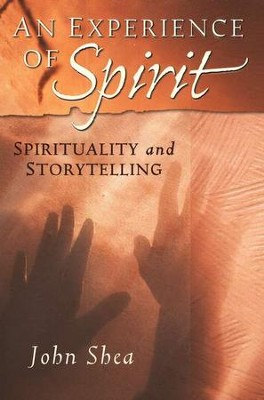 An Experience of Spirit: Spirituality and Storytelling   -     By: John Shea