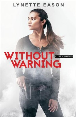 Without Warning (Elite Guardians Book #2): A Novel - eBook  -     By: Lynette Eason