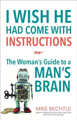 I Wish He Had Come with Instructions: The Woman's Guide to a Man's Brain - eBook  -     By: Mike Bechtle