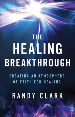 The Healing Breakthrough - eBook  -     By: Randy Clark