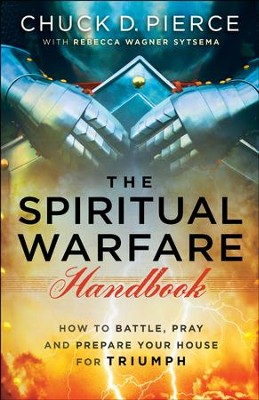 The Spiritual Warfare Handbook: How to Battle, Pray and Prepare Your House for Triumph - eBook  -     By: Chuck D. Pierce, Rebecca Wagner Sytsema