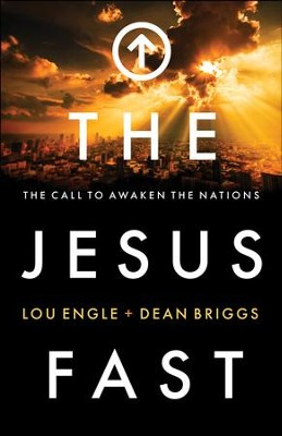The Jesus Fast: The Call to Awaken the Nations - eBook  -     By: Lou Engle, Dean Briggs