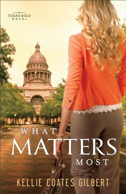 What Matters Most (Texas Gold Collection Book #4): A Texas Gold Novel - eBook  -     By: Kellie Coates Gilbert