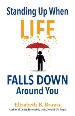 Standing Up When Life Falls Down Around You - eBook  -     By: Elizabeth B. Brown