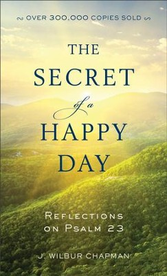 The Secret of a Happy Day: Reflections on Psalm 23 - eBook  -     By: J. Wilbur Chapman