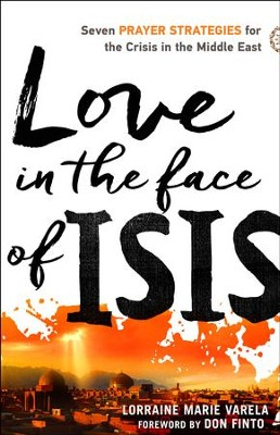 Love in the Face of ISIS: Seven Prayer Strategies for the Crisis in the Middle East - eBook  -     By: Lorraine Marie Varela