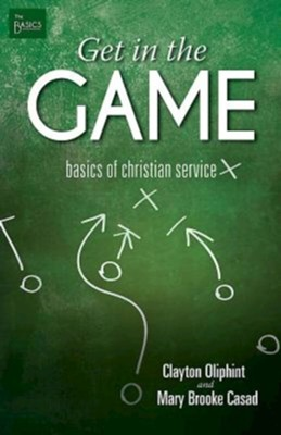 Get in the Game: The Basics of Christian Service  -     By: Mary Brooke Casad, Clayton Oliphint