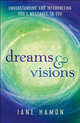 Dreams and Visions: Understanding and Interpreting God's Messages to You / Revised - eBook  -     By: Jane Hamon