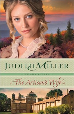 The Artisan's Wife (Refined by Love Book #3) - eBook  -     By: Judith Miller
