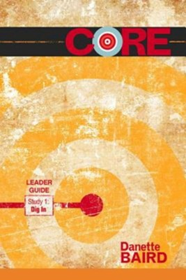 CORE: Dig In Leader Book: Study 1  -     By: Danette Baird