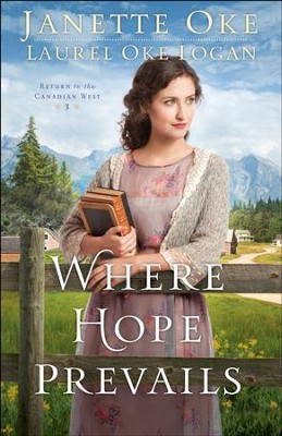 Where Hope Prevails (Return to the Canadian West Book #3) - eBook  -     By: Janette Oke, Laurel Oke Logan