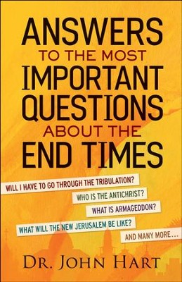 Answers to the Most Important Questions About the End Times  -     By: Dr. John Hart
