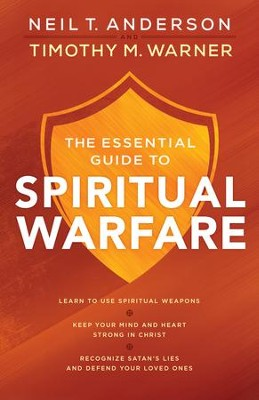 The Essential Guide to Spiritual Warfare                       -     By: Neil T. Anderson, Timothy M. Warner