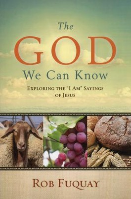 The God We Can Know: Exploring the I Am Sayings of Jesus  -     By: Rob Fuquay