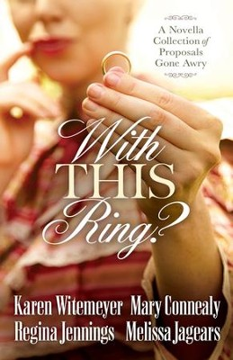 With This Ring?: A Novella Collection of Proposals Gone Awry - eBook  -     By: Karen Witemeyer, Mary Connealy, Regina Jennings, Melissa Jagears