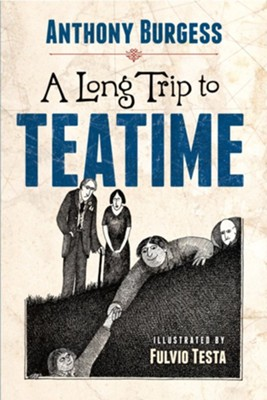 A Long Trip to Teatime  -     By: Anthony Burgess