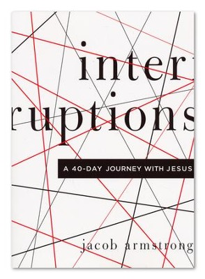 Interruptions: A 40-Day Journey with Jesus  -     By: Jacob Armstrong