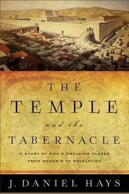 The Temple and the Tabernacle: A Study of God's Dwelling Places from Genesis to Revelation - eBook  -     By: J. Daniel Hays