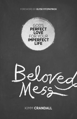 Beloved Mess: God's Perfect Love for Your Imperfect Life - eBook  -     By: Kimm Crandall