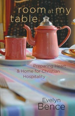 Room at My Table: Preparing Heart & Home for Christian Hospitality  -     By: Evelyn Bence