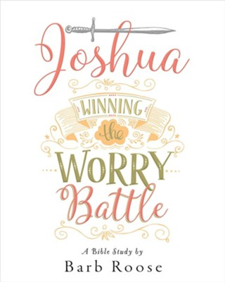 Joshua - Women's Bible Study: Winning the Worry Battle, Participant Workbook  -     By: Barbara L. Roose