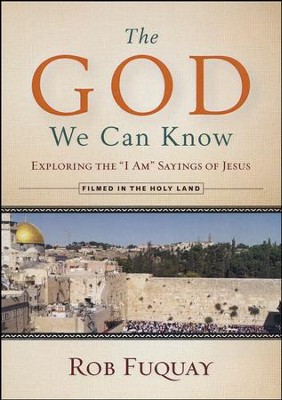 The God We Can Know: Exploring the I Am Sayings of Jesus - DVD/Leader's Guide  -     By: Rob Fuquay