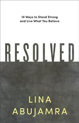 Resolved: 10 Ways to Stand Strong and Live What You Believe - eBook  -     By: Lina AbuJamra