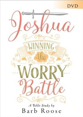 Joshua - Women's Bible Study: Winning the Worry Battle, DVD  -     By: Barbara L. Roose