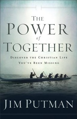 The Power of Together: Discover the Christian Life You've Been Missing - eBook  -     By: Jim Putman