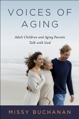 Voices of Aging: Adult Children and Aging Parents Talk with God  -     By: Missy Buchanan