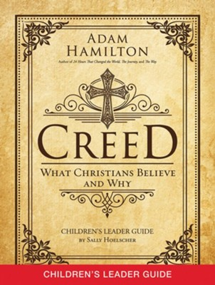Creed: What Christians Believe and Why - Children's Leader Guide  -     By: Adam Hamilton